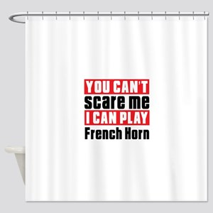 I Can Play French Horn Shower Curtain