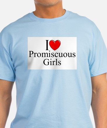 """I Love (Heart) Promiscuous Girls"" T-Shirt"