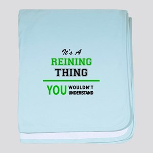 It's REINING thing, you wouldn't unde baby blanket