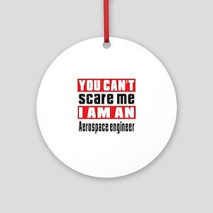 I Am Aerospace engineer Round Ornament