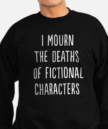 I Mourn The Deaths Of Fictional Characters Sweatsh