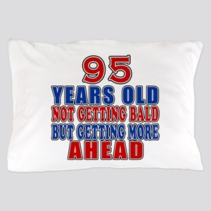 95 Getting More Ahead Birthday Pillow Case