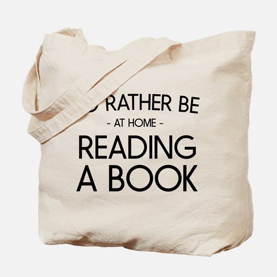 I'd Rather Be At Home Reading A Book Tote Bag