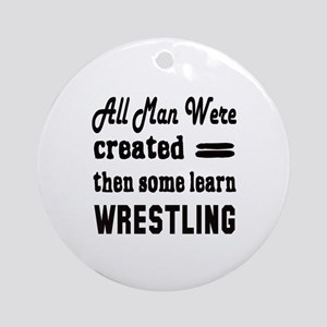Some Learn Wrestling Round Ornament