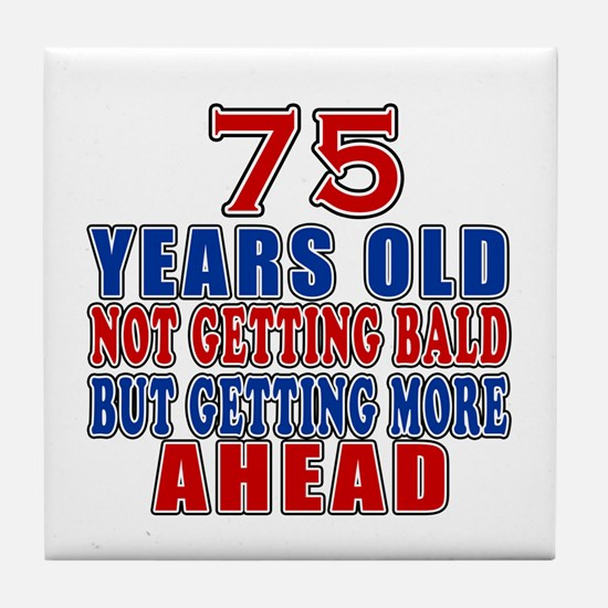 75 Getting More Ahead Birthday Tile Coaster