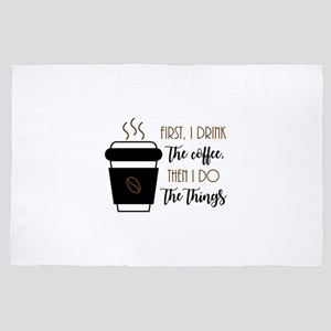 First, I drink the coffee, then I do t 4' x 6' Rug