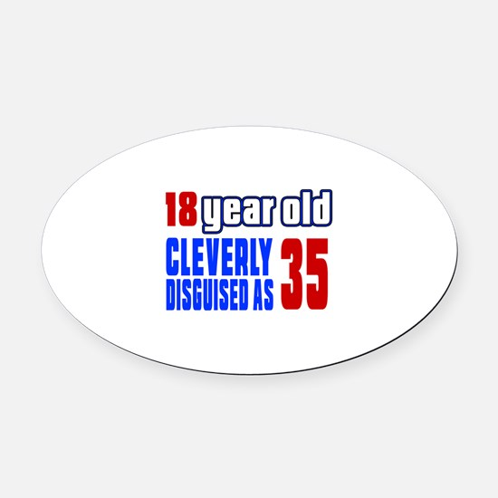 Cleverly Disguised As 35 Birthday Oval Car Magnet