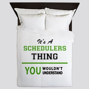It's SCHEDULERS thing, you wouldn't un Queen Duvet