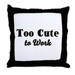 Too Cute to Work Throw Pillow