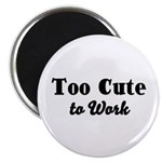 Too Cute to Work Magnet