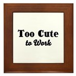 Too Cute to Work Framed Tile