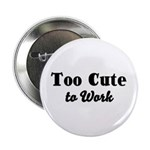 Too Cute to Work Button
