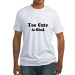 Too Cute to Work Fitted T-Shirt