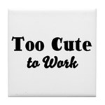Too Cute to Work Tile Coaster