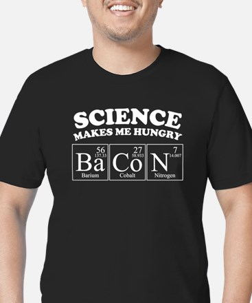 Science Makes Me Hungry BaCoN T-Shirt