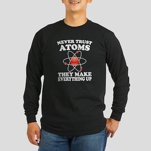 Never Trust Atoms Long Sleeve T-Shirt