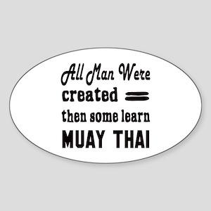 Some Learn Muay Thai Sticker (Oval)