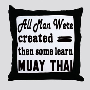 Some Learn Muay Thai Throw Pillow