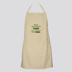 It's ZIPPERER thing, you wouldn't understand Apron