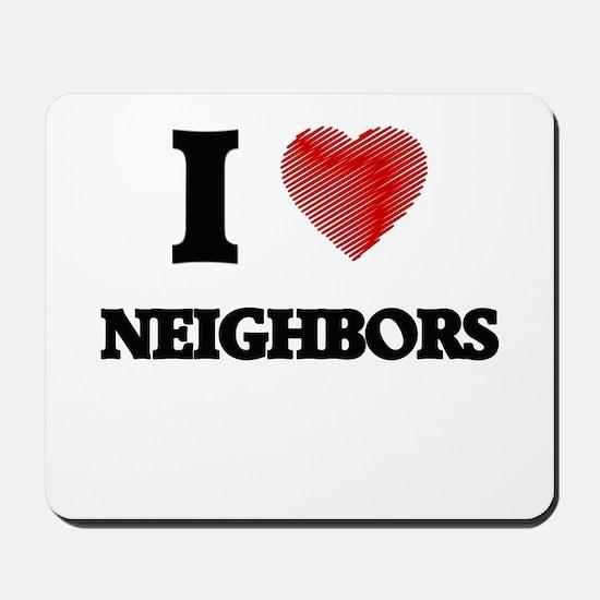 I love Neighbors Mousepad