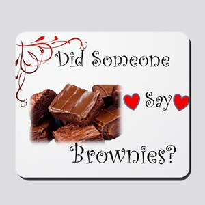 Did Someone Say Brownie? Mousepad