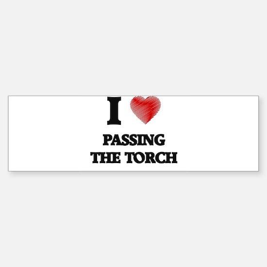 I love Passing The Torch Bumper Bumper Bumper Sticker