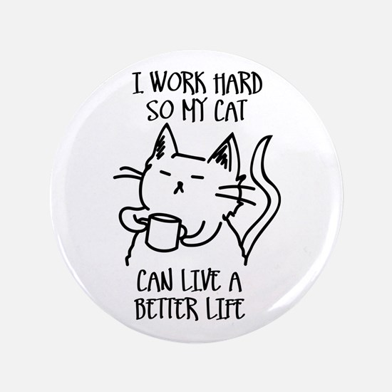I work hard so my cat can live a better life Butto
