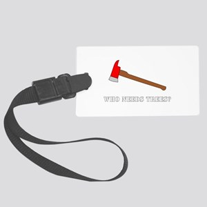 Funny | Who Needs Trees? Large Luggage Tag