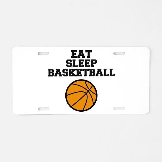 Eat Sleep Basketball Aluminum License Plate