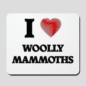 I love Woolly Mammoths Mousepad