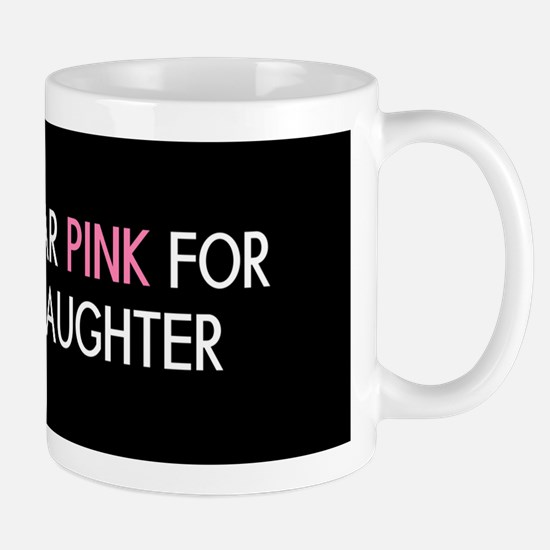 Breast Cancer: Pink For My Daughter Mug