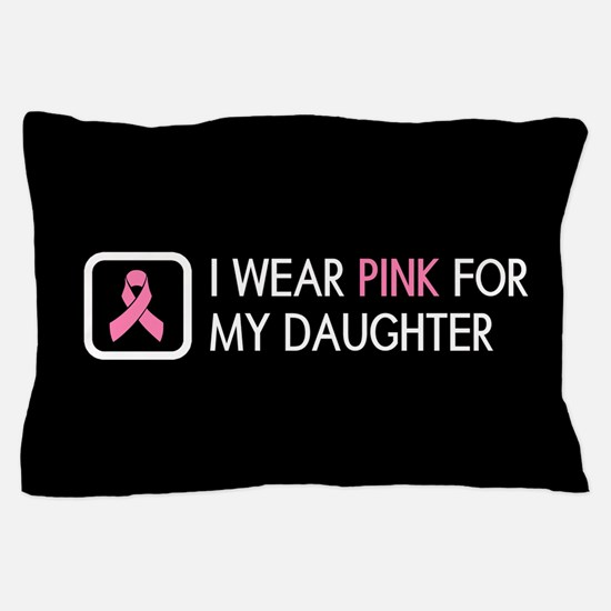 Breast Cancer: Pink For My Daughter Pillow Case