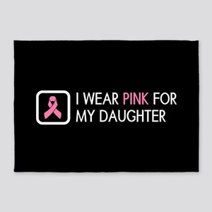 Breast Cancer: Pink For My Daughter 5'x7'Area Rug