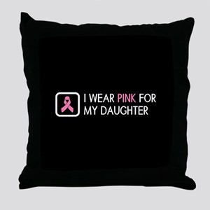 Breast Cancer: Pink For My Daughter Throw Pillow