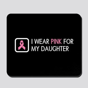 Breast Cancer: Pink For My Daughter Mousepad