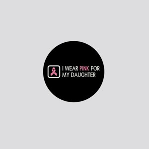 Breast Cancer: Pink For My Daughter Mini Button