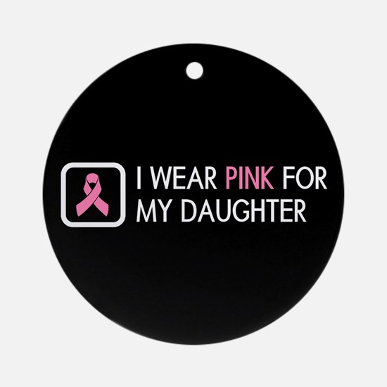 Breast Cancer: Pink For My Daughter Round Ornament