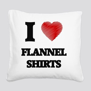I love Flannel Shirts Square Canvas Pillow