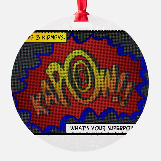 I have 3 kidneys. Whats your superpower? Ornament
