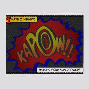 I have 3 kidneys. Whats your superpower? Throw Bla