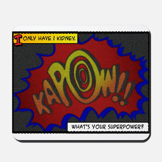 I only have 1 kidney. Whats your superpower? Mouse