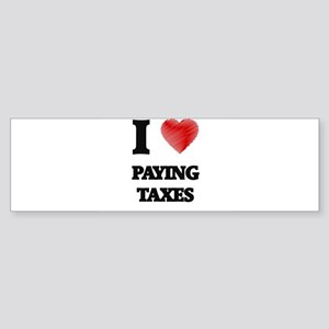 I love Paying Taxes Bumper Sticker