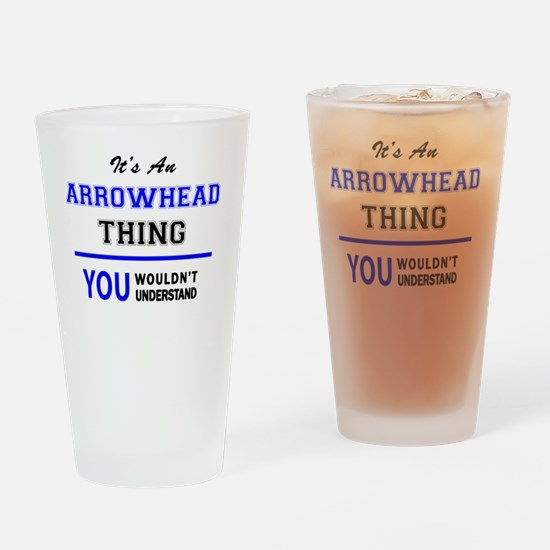 It's an ARROWHEAD thing, you wouldn Drinking Glass
