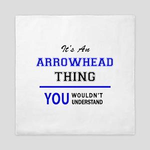 It's an ARROWHEAD thing, you wouldn't Queen Duvet