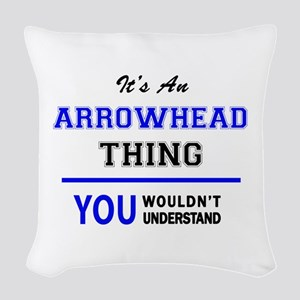 It's an ARROWHEAD thing, you w Woven Throw Pillow