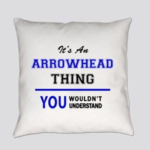 It's an ARROWHEAD thing, you would Everyday Pillow