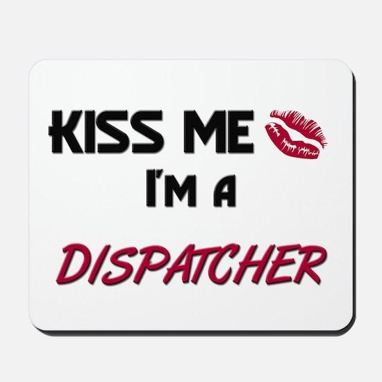 Kiss Me I'm a DISPATCHER Mousepad