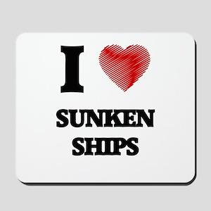 I love Sunken Ships Mousepad