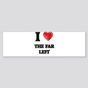 I love The Far Left Bumper Sticker