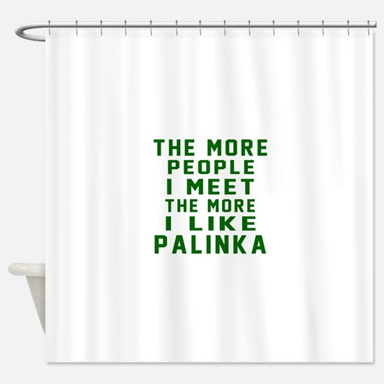 I Like Palinka Shower Curtain